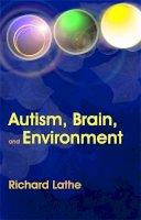 Richard Lathe - Autism, Brain And Environment - 9781843104384 - V9781843104384