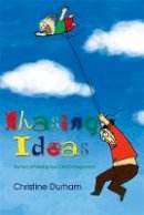 Christine Durham - Chasing Ideas: The Fun of Freeing Your Child's Imagination - 9781843104605 - V9781843104605