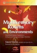 Fowler, Susan - Multisensory Rooms and Environments: Controlled Sensory Experiences for People With Profound and Multiple Disabilities - 9781843104629 - V9781843104629