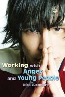 Luxmoore, Nick - Working with Anger and Young People - 9781843104667 - V9781843104667