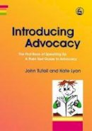 John Tufail, Kate Lyon - Introducing Advocacy: The First Book of Speaking Up: A Plain Text Guide to Advocacy - 9781843104759 - V9781843104759