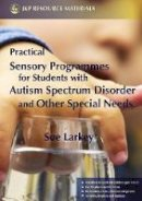 Sue Larkey - Practical Sensory Programmes: For Students With Autism Spectrum Disorders - 9781843104797 - V9781843104797