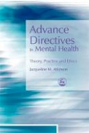 Atkinson, Jacqueline M - Advance Directives in Mental Health: Theory, Practice and Ethics - 9781843104834 - V9781843104834