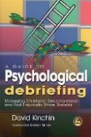 Kinchin, David - A Guide to Psychological Debriefing: Managing Emotional Decompression and Post-Traumatic Stress Disorder - 9781843104926 - V9781843104926
