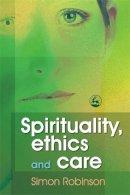 Robinson, Simon - Spirituality, Ethics and Care - 9781843104988 - V9781843104988