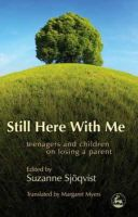 - Still Here With Me: Teenagers And Children on Losing a Parent - 9781843105015 - V9781843105015