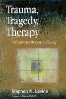 Levine, Stephen K. - Trauma, Tragedy, Therapy: The Arts and Human Suffering - 9781843105121 - V9781843105121