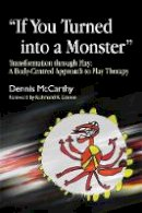 """McCarthy, Dennis - """"If You Turned into a Monster"""": Transformation Through Play: A Body-Centered Approach to Play Therapy - 9781843105299 - V9781843105299"""