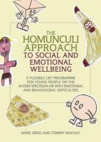 Anne Greig, Tommy MacKay - The Homunculi Approach to Social and Emotional Wellbeing: A Flexible CBT Programme for Young People on the Autism Spectrum or With Emotional and Behavioural Difficulties - 9781843105510 - V9781843105510