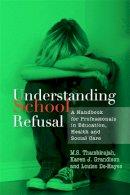 Thambirajah, M. S., Grandison, Karen J., De-hayes, Louise - Understanding School Refusal: A Handbook for Professionals in Education, Health and Social Care - 9781843105671 - V9781843105671