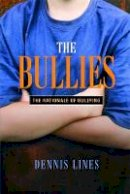 Dennis Lines - The Bullies: Understanding Bullies and Bullying - 9781843105787 - V9781843105787
