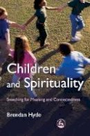 Hyde, Brendan - Children and Spirituality: Searching for Meaning and Connectedness - 9781843105893 - V9781843105893