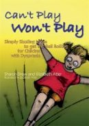 Atter, Elizabeth - Can't Play Won't Play: Simply Sizzling Ideas to Get the Ball Rolling for Children With Dyspraxia - 9781843106012 - V9781843106012
