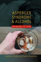 Hendrickx, Sarah - Asperger's Syndrome and Alcohol: Drinking to Cope - 9781843106098 - V9781843106098