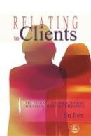 Fox, Su - Relating to Clients: The Therapeutic Relationship for Complementary Therapists - 9781843106159 - V9781843106159