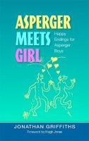 Griffiths, Jonathan - Asperger Meets Girl: Happy Endings for Asperger Boys - 9781843106302 - V9781843106302
