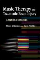 Simon Gilbertson, David Aldridge - Music Therapy and Traumatic Brain Injury: A Light on a Dark Night - 9781843106654 - V9781843106654