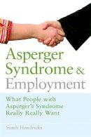 Hendrickx, Sarah - Asperger Syndrome and Employment: What People With Asperger Syndrome Really Really Want - 9781843106777 - V9781843106777