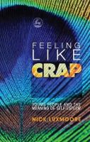 Luxmoore, Nick - Feeling Like Crap: Young People and the Meaning of Self-Esteem - 9781843106821 - V9781843106821