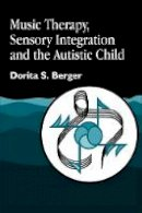 Berger, Dorita S. - Music Therapy, Sensory Integration and the Autistic Child - 9781843107002 - V9781843107002