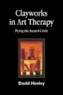 Henley, David - Clayworks in Art Therapy: Plying the Sacred Circle - 9781843107064 - V9781843107064