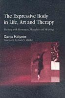 Halprin, Daria - The Expressive Body in Life, Art, and Therapy: Working with Movement, Metaphor and Meaning - 9781843107378 - V9781843107378