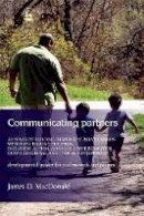 James D. MacDonald - Communicating Partners: 30 Years of Building Responsive Relationships with Late-Talking Children including Autism, Asperger's Syndrome (ASD), Down Syndrome, and Typical Developement - 9781843107583 - V9781843107583