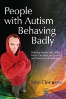 Clements, John - People with Autism Behaving Badly - 9781843107651 - V9781843107651