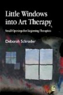 Schroder, Deborah - Little Windows Into Art Therapy: Small Openings for Beginning Therapists - 9781843107781 - V9781843107781
