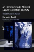Sharon W. Goodill - An Introduction to Medical Dance/Movement Therapy: Health Care in Motion - 9781843107859 - V9781843107859