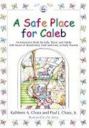Chara, Kathleen A., Chara Jr., Paul J. - A Safe Place for Caleb: An Interactive Book for Kids, Teens and Adults with Issues of Attachment, Grief, Loss or Early Trauma - 9781843107996 - V9781843107996