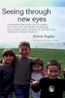 Melvin Kaplan - Seeing Through New Eyes: Changing the Lives of Children with Autism, Asperger Syndrome and other Developmental Disabilities through Vision Therapy - 9781843108009 - V9781843108009