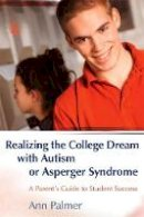 Ann Palmer - Realizing the College Dream With Autism or Asperger Syndrome: A Parent's Guide to Student Success - 9781843108016 - V9781843108016