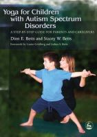 Betts, Dion E. - Yoga for Children With Autism Spectrum Disorders: A Step-by-Step Guide for Parents and Caregivers - 9781843108177 - V9781843108177