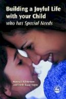 Nancy J. Whiteman, Linda Roan-Yager - Building a Joyful Life With Your Child Who Has Special Needs - 9781843108412 - V9781843108412