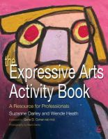 Suzanne Darley, Wende Heath - The Expressive Arts Activity Book: A Resource for Professionals - 9781843108610 - V9781843108610