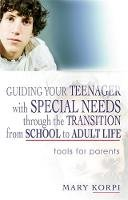 Korpi, Mary - Guiding Your Teenager with Special Needs Through the Transition from School to Adult Life: Tools for Parents - 9781843108740 - V9781843108740