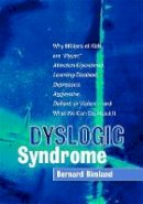 Bernard Rimland - Dyslogic Syndrome: Why Millions of Kids are 'Hyper', Attention-Disordered, Learning Disabled, Depressed, Aggressive, Defiant, or Violent--and What We Can Do About It - 9781843108771 - V9781843108771