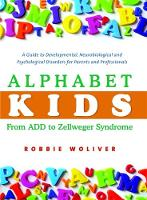 Robbie Woliver - Alphabet Kids - From ADD to Zellweger Syndrome: A Guide to Developmental, Neurobiological and Psychological Disorders for Parents and Professionals - 9781843108801 - V9781843108801