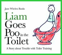 Jane Whelen Banks - Liam Goes Poo in the Toilet: A Story About Trouble With Toilet Training (Liam Says) (Liam Books) - 9781843109006 - V9781843109006