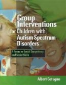 Cotugno, Albert J. - Group Interventions for Children With Autism Spectrum Disorders: A Focus on Social Competency and Social Skills - 9781843109105 - V9781843109105