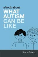 Adams, Sue - A Book About What Autism Can Be Like - 9781843109402 - V9781843109402
