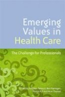 Stephen Pattison - Emerging Values in Health Care: The Challenge for Professionals - 9781843109471 - V9781843109471