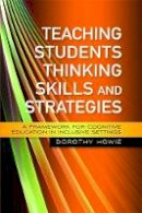 Dorothy R. Howie - Teaching Students Thinking Skills and Strategies: A Framework for Cognitive Education in Inclusive Settings - 9781843109501 - V9781843109501