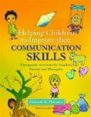 Plummer, Deborah M. - Helping Children to Improve Their Communication Skills: Therapeutic Activities for Teachers, Parents and Therapists - 9781843109594 - V9781843109594