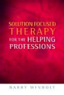 Barry Winbolt - Solutions Focused Therapy for the Helping Professions - 9781843109709 - V9781843109709