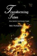 Parkinson, Rob - Transforming Tales: How Stories Can Change People - 9781843109747 - V9781843109747