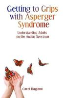 Hagland, Carol - Getting to Grips With Asperger Syndrome: Understanding Adults on the Autism Spectrum - 9781843109778 - V9781843109778