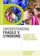 Carvajal, Isabel Fernández - Understanding Fragile X Syndrome: A Guide for Families and Professionals (Jkp Essentials) - 9781843109914 - V9781843109914