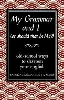 Caroline Taggart, J A Wines - My Grammar and I (Or Should That Be 'Me'?): Old-School Ways to Sharpen Your English - 9781843173106 - KKD0000441